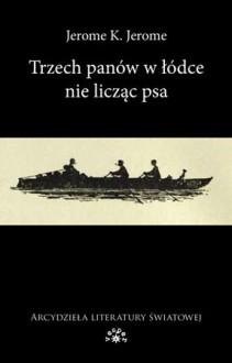 Trzech panów w łódce nie licząc psa - Jerome K. Jerome