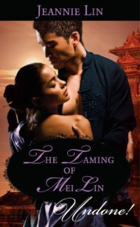 The Taming of Mei Lin (Mills & Boon Historical Undone) (Super Romance) - Jeannie Lin