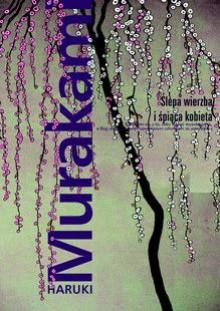 Ślepa wierzba i śpiąca kobieta - Haruki Murakami, Anna Zielińska-Elliott