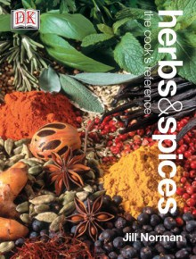 Herbs & Spices: The Cook's Reference - Jill Norman, Dave King