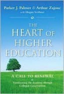 The Heart of Higher Education: A Call to Renewal - Parker J. Palmer, Arthur Zajonc, Megan Scribner