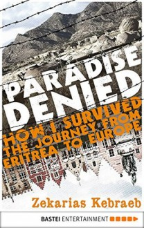Paradise Denied: How I survived the Journey from Eritrea to Europe - Zekarias Kebraeb,Marianne Moesle,Andrew Godfrey