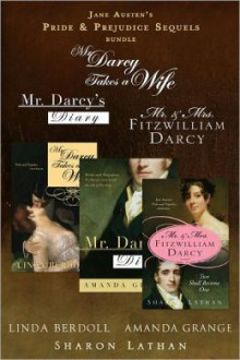 Jane Austen's Pride and Prejudice Sequels Bundle: Mr. Darcy Takes a Wife, Mr. Darcy's Diary, Mr. and Mrs Fitzwilliam Darcy: Two Shall Become One - Sharon Lathan