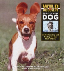 Wild Discovery Guide to Your Dog: Understanding and Caring for the Wolf Within - Margaret Lewis