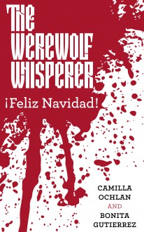 The Werewolf Whisperer: ¡Feliz Navidad! (A Werewolf Whisperer Novella Book 1) - Bonita Gutierrez,Camilla Ochlan