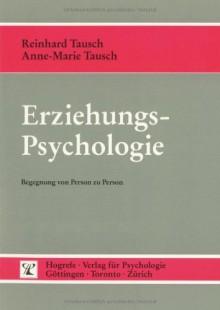 Erziehungspsychologie. Begegnung Von Person Zu Person - Anne-Marie Tausch,Reinhard Tausch