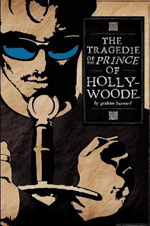 The Tragedie of the Prince of Hollywoode - Graham Barnard