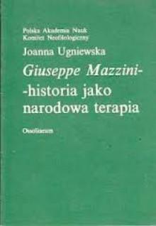 Giuseppe Mazzini - historia jako narodowa terapia - Joanna Ugniewska