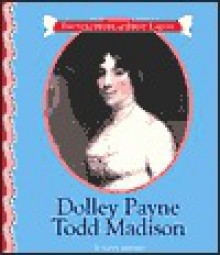 Dolley Payne Todd Madison - Alice K. Flanagan