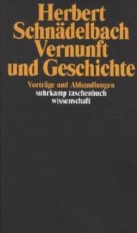 Vernunft und Geschichte (Vorträge und Abhandlungen, #1) - Herbert Schnädelbach