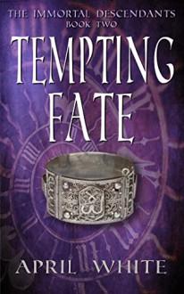 Tempting Fate (The Immortal Descendants, Book 2) - April White