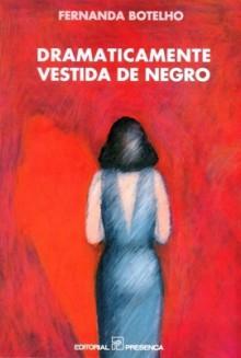 Dramaticamente Vestida De Negro - Fernanda Botelho