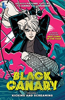 Black Canary Vol. 1: Kicking and Screaming - Annie Wu,Brenden Fletcher,Pia Guerra