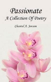 Passionate: A Collection of Poetry - Chantel A. Jonson