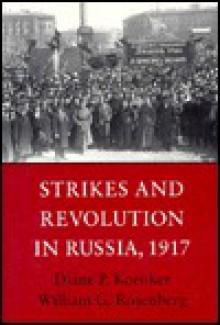 Strikes and Revolution in Russia, 1917 - Diane P. Kwenker, William G. Rosenberg, Diane P. Kwenker