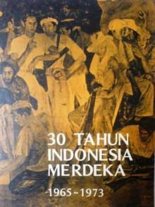 30 Tahun Indonesia Merdeka 1965 - 1973 (Jilid 3) - Tim Penyusun
