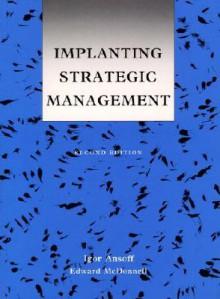 Implanting Strategic Management - Igor Ansoff, H. Igor Ansoff