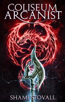 Coliseum Arcanist (Frith Chronicles #3) - Shami Stovall