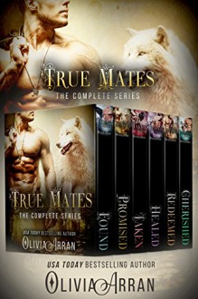 True Mates: The Complete Series (Paranormal Shape Shifter Romance Books) - Olivia Arran