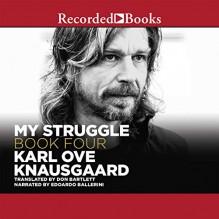 My Struggle, Book 4 - Karl Ove Knausgaard, Don Bartlett - translator, Edoardo Ballerini, Recorded Books