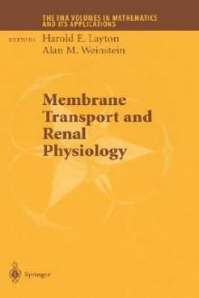 Membrane Transport and Renal Physiology - Harold Erick Layton, Harold Erick Layton