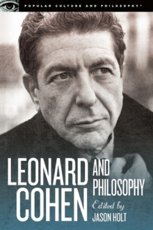 Leonard Cohen and Philosophy - Jason Holt