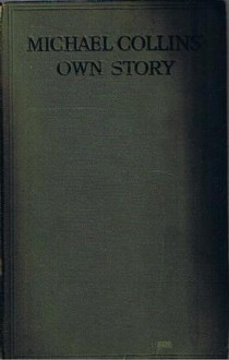 Michael Collins' Own Story - Michael Collins, Hayden Talbot