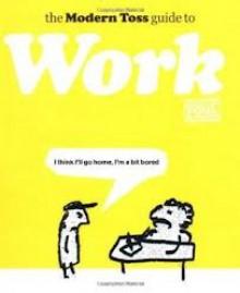 The Modern Toss Guide To Work (Modern Toss) - Jon Link, Mick Bunnage