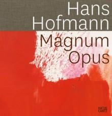 Hans Hofmann: Magnum Opus - Britta Buhlmann, Karen Wilkin, Annette Reich, Hans Hofmann