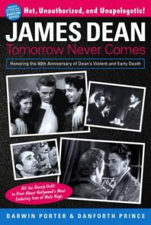 James Dean: Tomorrow Never Comes - Darwin Porter, Danforth Prince