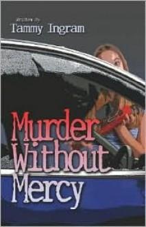 Murder Without Mercy - Tammy Ingram