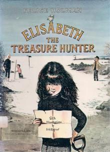 Elisabeth the Treasure Hunter - Felice Holman