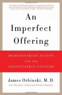 An Imperfect Offering: Humanitarian Action for the Twenty-First Century by Orbinski, James [2009] - James Orbinski