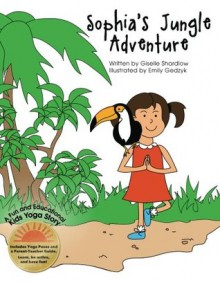 Sophia's Jungle Adventure: A Fun and Educational Kids Yoga Story - Giselle Shardlow, Emily Gedzyk