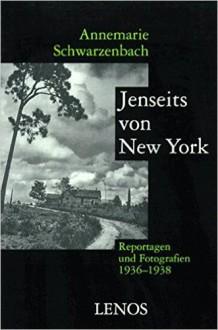 Jenseits Von New York: Ausgewahlte Reportagen, Feuilletons Und Fotografien Aus Den USA 1936-1938 - Annemarie Schwarzenbach