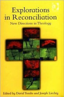 Explorations in Reconciliation: New Directions for Theology - David Tombs