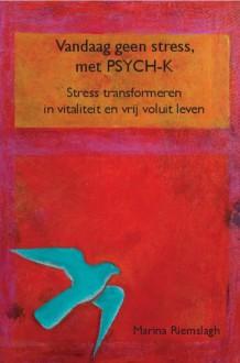 Vandaag geen stress, met PSYCH-K - Marina Riemslagh