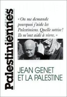Jean Genet et la Palestine - Farouk Mardam-Bey, Jean Genet, Rudiger Wischenbart, Félix Guattari, Layla Shahid Barrada, Alain Milianti, Edward W. Said, Juan Goystilo