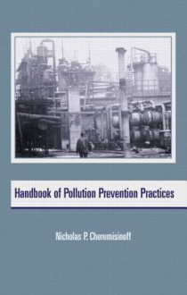 Handbook of Pollution Prevention Practices (Environmental Science & Pollution) (v. 24) - Nicholas P. Cheremisinoff