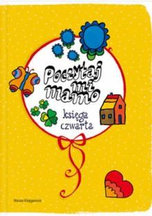 Poczytaj mi, mamo. Księga czwarta - Joanna Papuzińska, Ryszard Marek Groński, Hanna Łochocka, Sławomir Grabowski, Marek Nejman