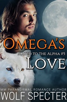 Omega's Love (Mated to the Alpha #5): Mpreg Gay M/M Shifter Romance - Wolf Specter,Rosa Swann