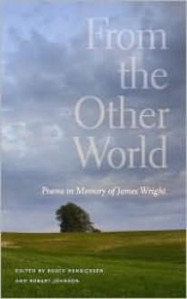 From the Other World: Poems in Memory of James Wright - Bruce Henricksen, Robert Johnson