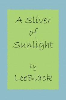 A Sliver of Sunlight - LeeBlack