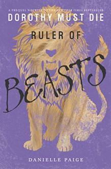 Ruler of Beasts (Dorothy Must Die Novella) - Danielle Paige