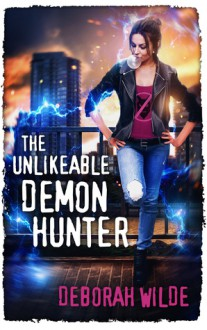 The Unlikeable Demon Hunter (Nava Katz Book 1) - Deborah Wilde