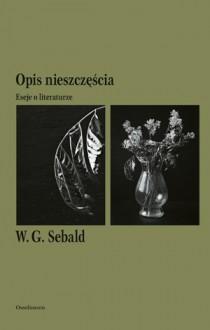 Opis nieszczęścia. Eseje o literaturze - W.G. Sebald, Małgorzata Łukasiewicz