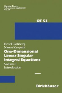 One-Dimensional Linear Singular Integral Equations - Israel Gohberg, Nahum Krupnik