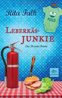Leberkäsjunkie: Ein Provinzkrimi - Rita Falk