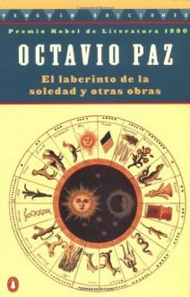 El Laberinto de la Soledad y Otras Obras - Octavio Paz