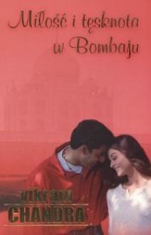 Miłość i tęsknota w Bombaju - Vikram Chandra, Marek Fedyszak